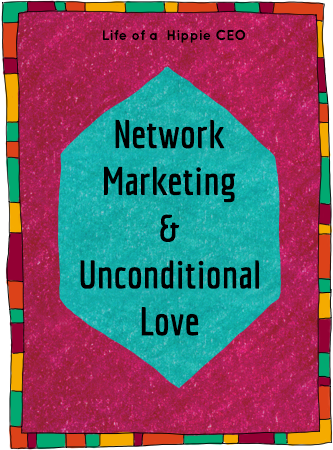 how networkmarketing brought me back in touch with unconditional love