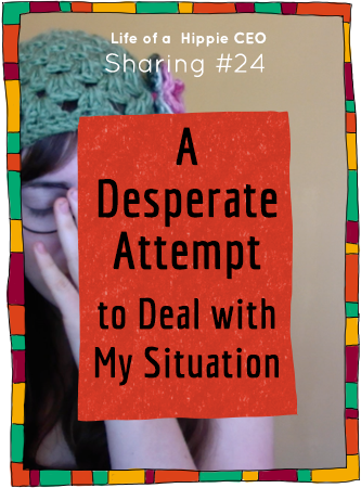 Sharing #24 - A Desperate Attempt to Deal with My Situation