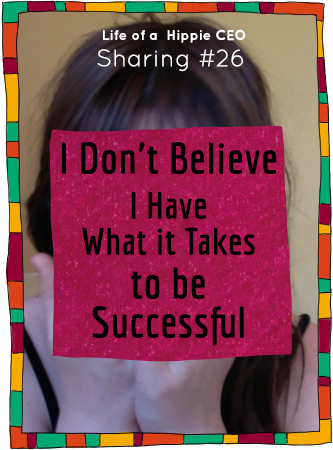 Sharing #26 - I Don't Believe I Have What it Takes to Be Successful
