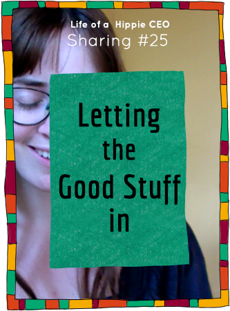 Sharing #26 - Letting the Good Stuff in